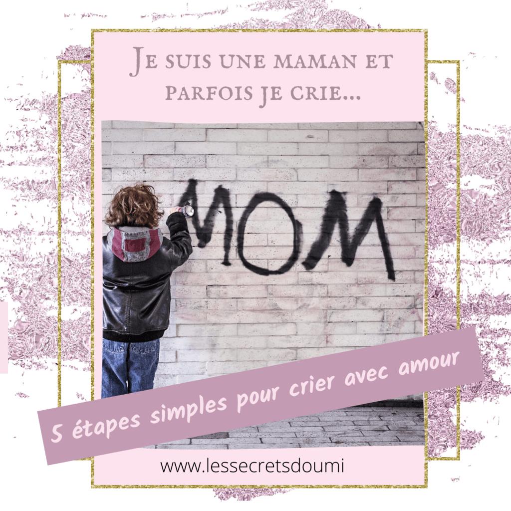Je suis une maman et parfois je dérape et je crie mais avec bienveillance : 5 étapes simples pour crier avec amour